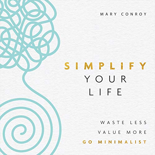 Simplify Your Life: Waste Less, Value More, Go Minimalist