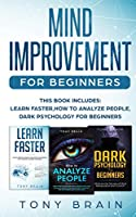 Mind Improvement for Beginners: This book includes: LEARN FASTER, HOW TO ANALYZE PEOPLE, DARK PSYCHOLOGY FOR BEGINNERS.
