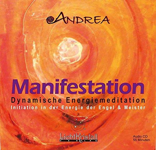 Manifestation - Dynamische Energiemeditation (CD)- Initiation in der Energie der Engel und Meister (Heilschlaf-Meditation mit musikalischer ... in der Energie der Engel und Meister
