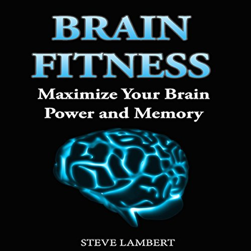 Brain Fitness: Maximize Your Brain Power and Memory audiobook cover art