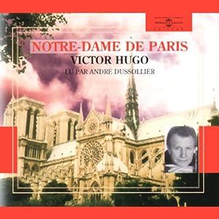 Notre-Dame de Paris                   De :                                                                                                                                 Victor Hugo                               Lu par :                                                                                                                                 André Dussollier                      Durée : 4 h et 20 min     16 notations     Global 4,8