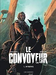 Le Convoyeur - tome 1 - Nymphe par Tristan Roulot