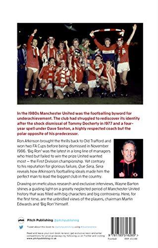 Que Sera, Sera: Manchester United Under Dave Sexton and Big Ron: Manchester United Under Dave Sexon and Big Ron