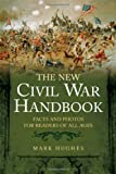 The New Civil War Handbook: Facts and Photos from America's Greatest Conflict: Facts
