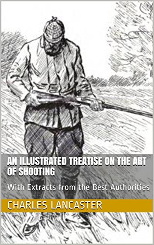An Illustrated Treatise on the Art of Shooting: With Extracts from the Best Authorities