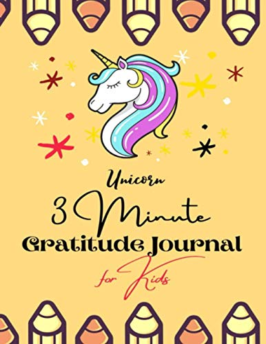 Unicorn 3 Minute Gratitude Journal for Kids: A Notebook With Prompts to Teach Children to Practice Gratitude and Mindfulness: Daily Happiness Prompts ... Kids Activities Education and Learning Fun)