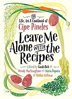 Leave Me Alone with the Recipes: The Life, Art, and Cookbook of Cipe Pineles by [Cipe Pineles, Sarah Rich, Wendy MacNaughton, Debbie Millman, Maria Popova]