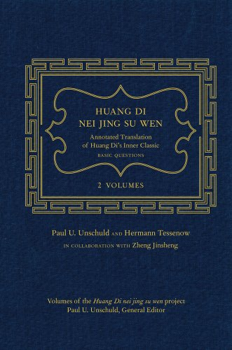 Unschuld, P: Huang Di Nei Jing Su Wen: An Annotated Translation of Huang Di's Inner Classic - Basic Questions: 2 Volumes