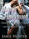 Hotwife Honeymoon - Shared with the Best Man: MFM Wedding Party (English Edition)