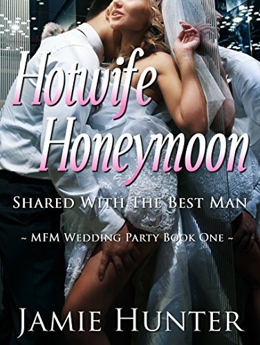 Hotwife Honeymoon - Shared with the Best Man: MFM Wedding Party