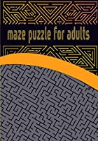 Maze puzzle for adults: Activity Workbook for Maze/ Games, Puzzles and Problem-Solving/ Maze brain game