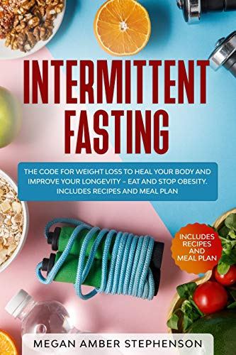 Intermittent Fasting: The Code of Weight Loss to Heal Your Body and Improve Your Longevity – Eat and Stop Obesity. Includes Recipes and Meal Plan. (English Edition)