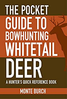 The Pocket Guide to Bowhunting Whitetail Deer: A Hunter's Quick Reference Book (Skyhorse Pocket Guides) by [Monte Burch]