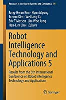 Robot Intelligence Technology and Applications 5: Results from the 5th International Conference on Robot Intelligence Technology and Applications (Advances in Intelligent Systems and Computing (751))