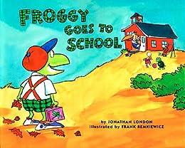 Froggy Goes to School by [Jonathan London, Frank Remkiewicz]