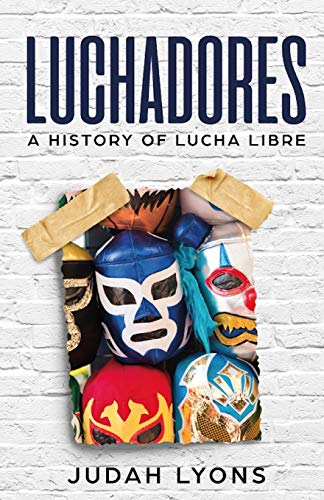 Luchadores: A History of Lucha Libre (Sports Shorts, Band 1)