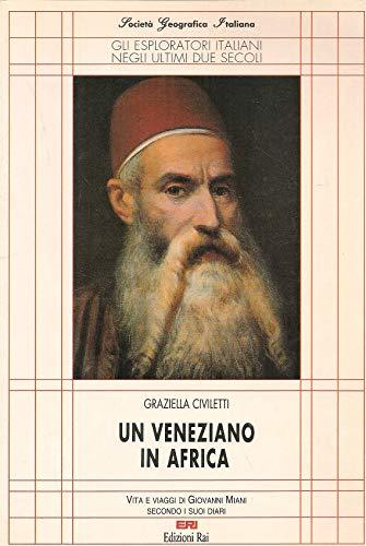 Un veneziano in Africa. Vita e viaggi di Giovanni Miani secondo i suoi diari