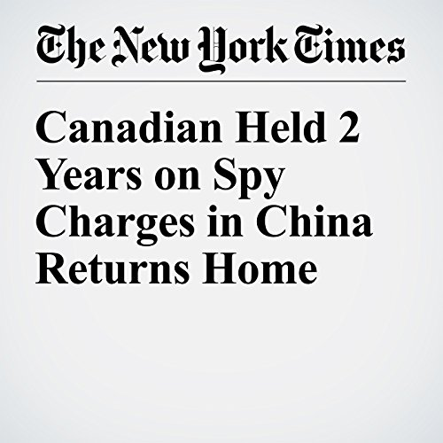 Canadian Held 2 Years on Spy Charges in China Returns Home cover art