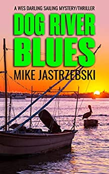 Dog River Blues (A Wes Darling Sailing Mystery Book 2) by [Mike Jastrzebski]