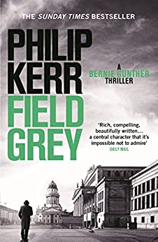 Field Grey: Bernie Gunther Thriller 7 (Bernie Gunther Mystery Book 4) by [Philip Kerr]