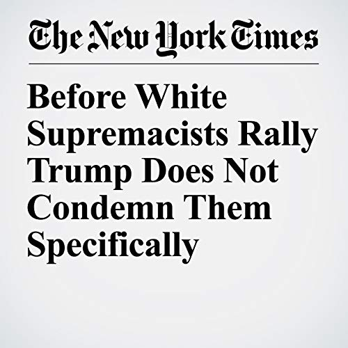 Before White Supremacists Rally Trump Does Not Condemn Them Specifically audiobook cover art