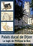 Palais ducal de Dijon - Le logis de Philippe le Bon
