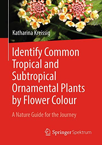 Compare Textbook Prices for Identify Common Tropical and Subtropical Ornamental Plants by Flower Colour: A Nature Guide for the Journey 1st ed. 2019 Edition ISBN 9783662588161 by Kreissig, Katharina