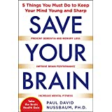 Save Your Brain: 5 Things You Must Do to Keep Your Mind Young and Sharp