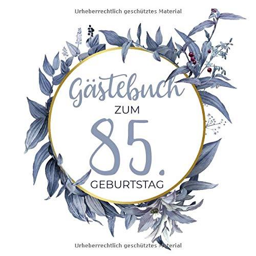 Gästebuch zum 85. Geburtstag: Blanko Geburtstagsgästebuch / Eintragebuch für viele Glückwünsche...