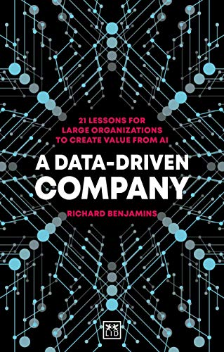 A Data-Driven Company: 21 lessons for large organizations to create value from AI (English Edition)