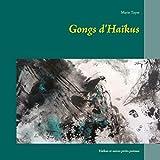 Gongs d'Haïkus: Haïkus et autres petits poèmes (French Edition)