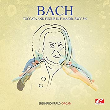 J.S. Bach: Toccata and Fugue in F Major, BWV 540 (Digitally Remastered)