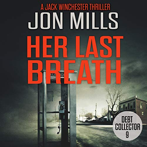 Her Last Breath     Debt Collector 9. A Jack Winchester Thriller              By:                                                                                                                                 Jon Mills                               Narrated by:                                                                                                                                 Adam Gold                      Length: 8 hrs and 37 mins     14 ratings     Overall 4.4