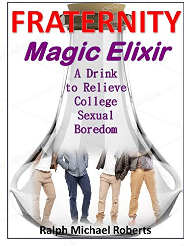 Fraternity - Magic Elixir: A Drink To Relieve College Sexual Boredom (English Edition)