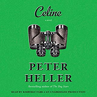 Celine     A Novel              By:                                                                                                                                 Peter Heller                               Narrated by:                                                                                                                                 Kimberly Farr                      Length: 11 hrs and 20 mins     316 ratings     Overall 4.0