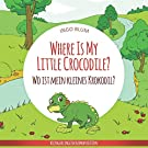 Where Is My Little Crocodile? - Wo ist mein kleines Krokodil?: English German Bilingual Children's picture Book (Where is....