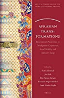 Afrasian Transformations: Transregional Perspectives on Development Cooperation, Social Mobility and Cultural Change (Africa-Europe Group for Interdisciplinary Studies)