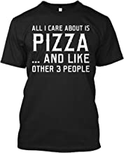 All i Care About is Pizza and Like Other 3 People Tshirt - Hanes Tagless Tee