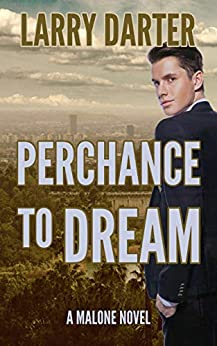 Perchance To Dream: A Private Investigator Series of Crime and Suspense Thrillers (The Malone Mystery Novels Book 8) by [Larry Darter]