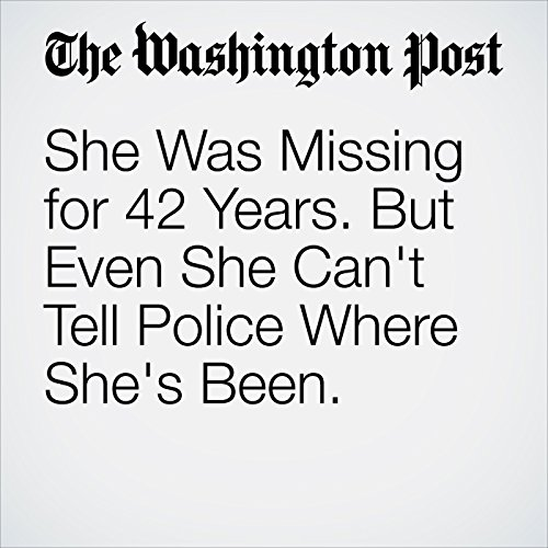 She Was Missing for 42 Years. But Even She Can't Tell Police Where She's Been. copertina