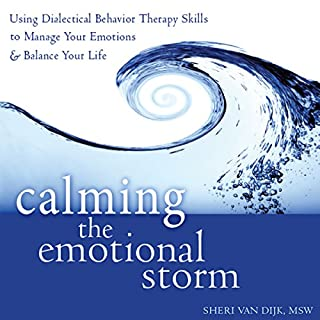 Calming the Emotional Storm     Using Dialectical Behavior Therapy Skills to Manage Your Emotions and Balance Your Life              Written by:                                                                                                                                 Sheri Van Dijk MSW                               Narrated by:                                                                                                                                 Rebecca Roberts                      Length: 5 hrs and 2 mins     12 ratings     Overall 4.8