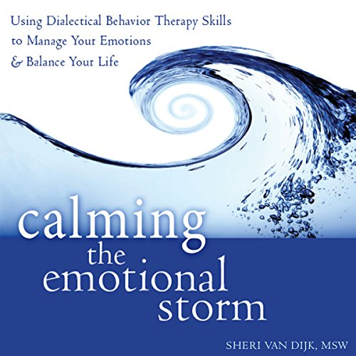 Calming the Emotional Storm     Using Dialectical Behavior Therapy Skills to Manage Your Emotions and Balance Your Life              By:                                                                                                                                 Sheri Van Dijk MSW                               Narrated by:                                                                                                                                 Rebecca Roberts                      Length: 5 hrs and 2 mins     16 ratings     Overall 4.5