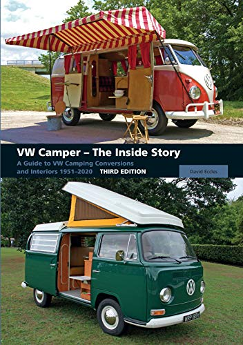 VW Camper - The Inside Story: A Guide to VW Camping Conversions and Interiors 1951-2012 Third Edition (English Edition)