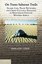 On Trans-Saharan Trails: Islamic Law, Trade Networks, and Cross-Cultural Exchange in Nineteenth-Century Western Africa