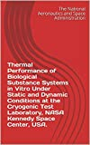 Thermal Performance of Biological Substance Systems in Vitro Under Static and Dynamic Conditions at the Cryogenic Test Laboratory, NASA Kennedy Space Center, USA. (English Edition)