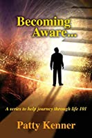 Becoming Aware . . . A Series to Help Journey Through Life 101