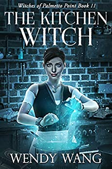 The Kitchen Witch: Witches of Palmetto Point Book 11 by [Wendy Wang]