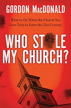 Who Stole My Church: What to Do When the Church You Love Tries to Enter the 21st Century by [Gordon MacDonald]