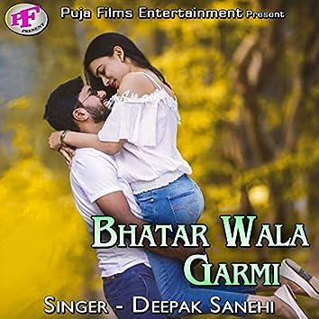 Bhatar Wala Garmi