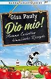Dio Mio!: Mamma Carlottas himmlische Rezepte - Gisa Pauly